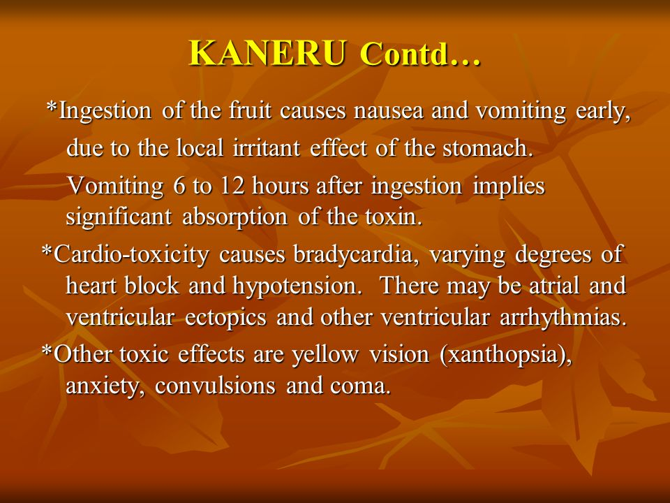 *Ingestion of the fruit causes nausea and vomiting early,