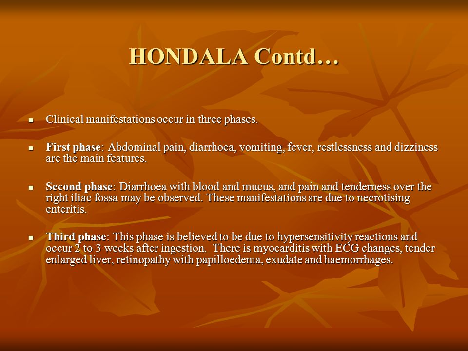HONDALA Contd… Clinical manifestations occur in three phases.
