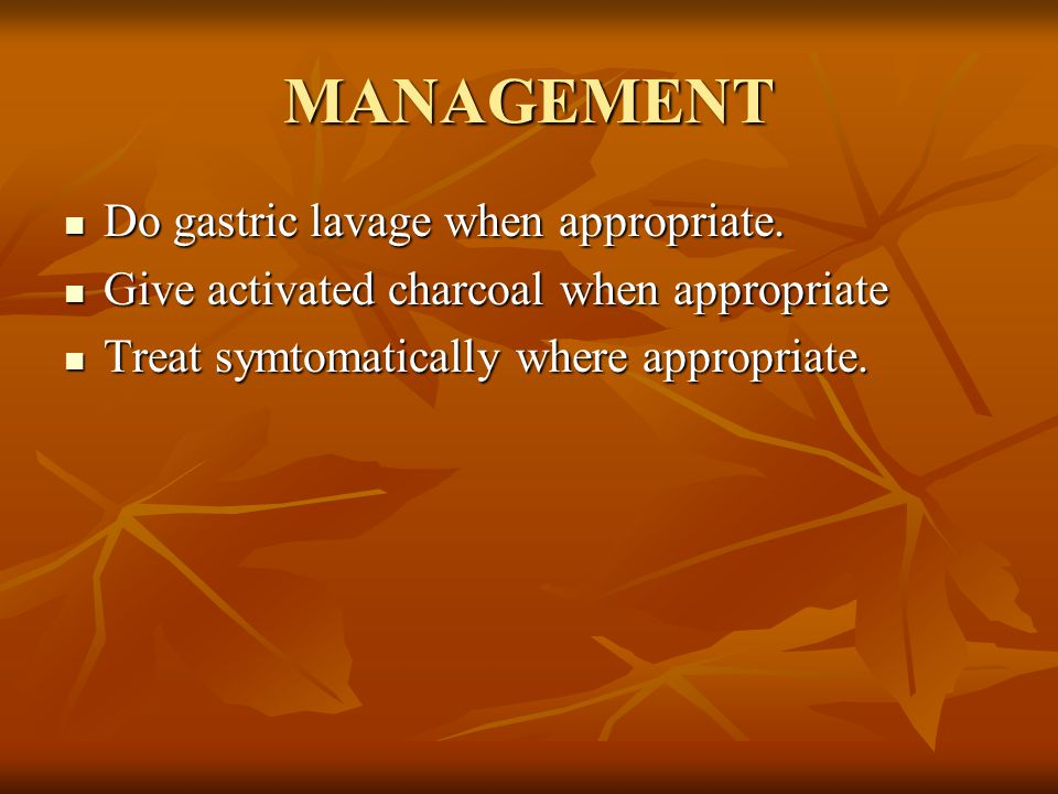 MANAGEMENT Do gastric lavage when appropriate.