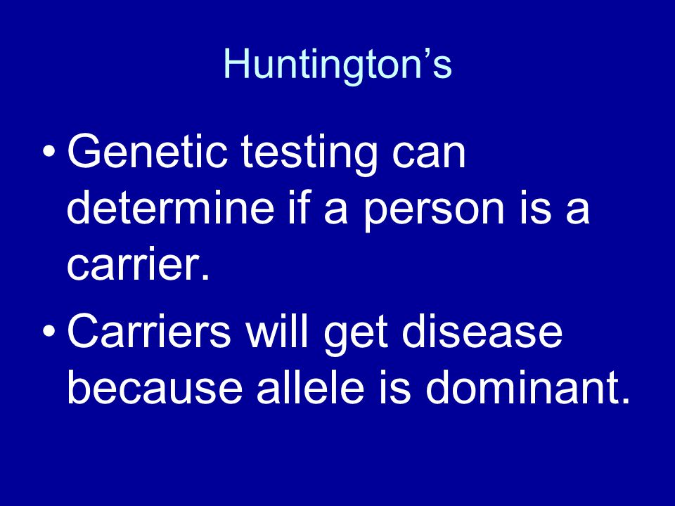 Genetic testing can determine if a person is a carrier.