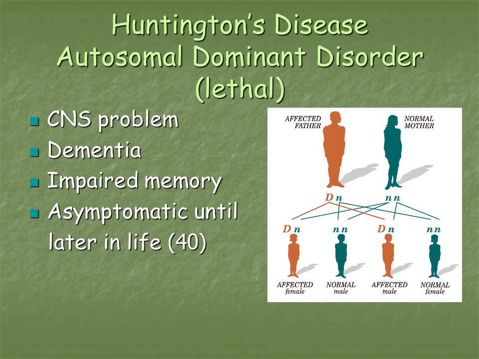 Huntington's Disease Autosomal Dominant Disorder (lethal)