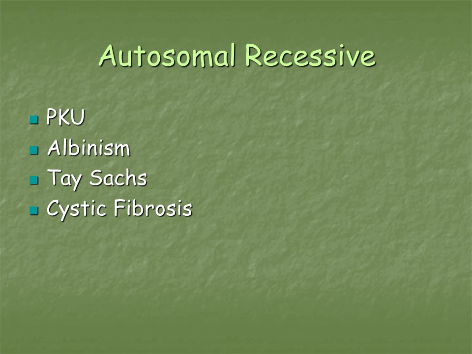 Autosomal Recessive PKU Albinism Tay Sachs Cystic Fibrosis
