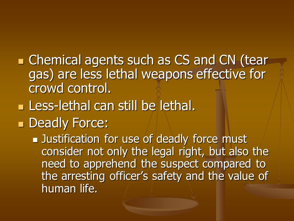Less-lethal can still be lethal. Deadly Force:
