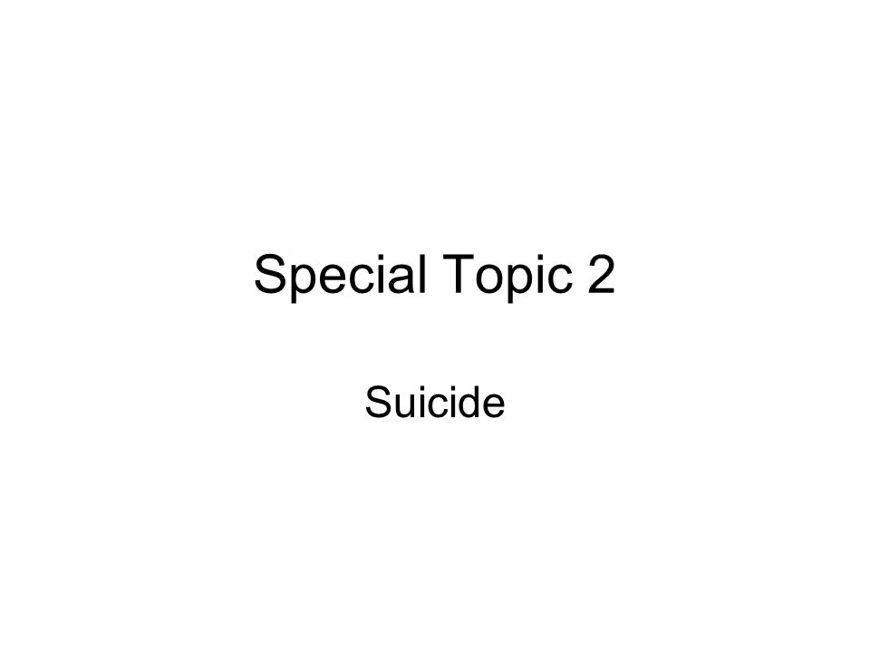 Special Topic 2 Suicide