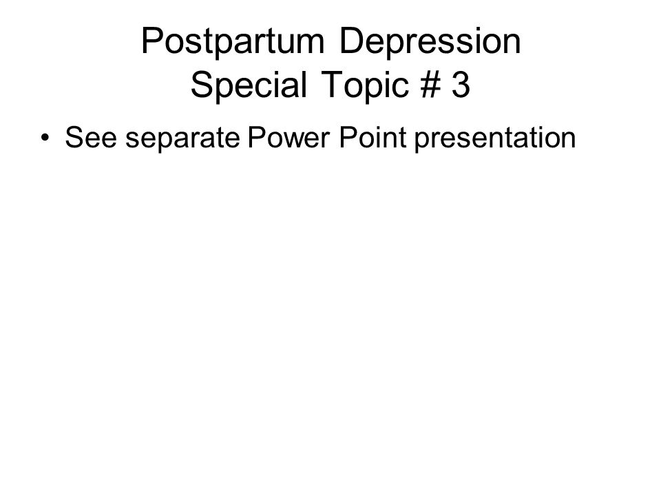 Postpartum Depression Special Topic # 3