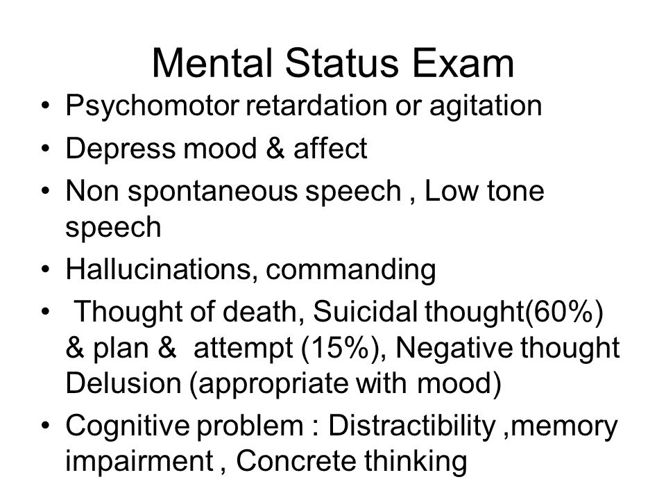 Mental Status Exam Psychomotor retardation or agitation
