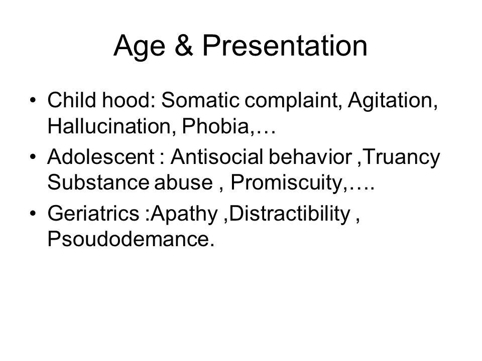 Age & Presentation Child hood: Somatic complaint, Agitation, Hallucination, Phobia,…