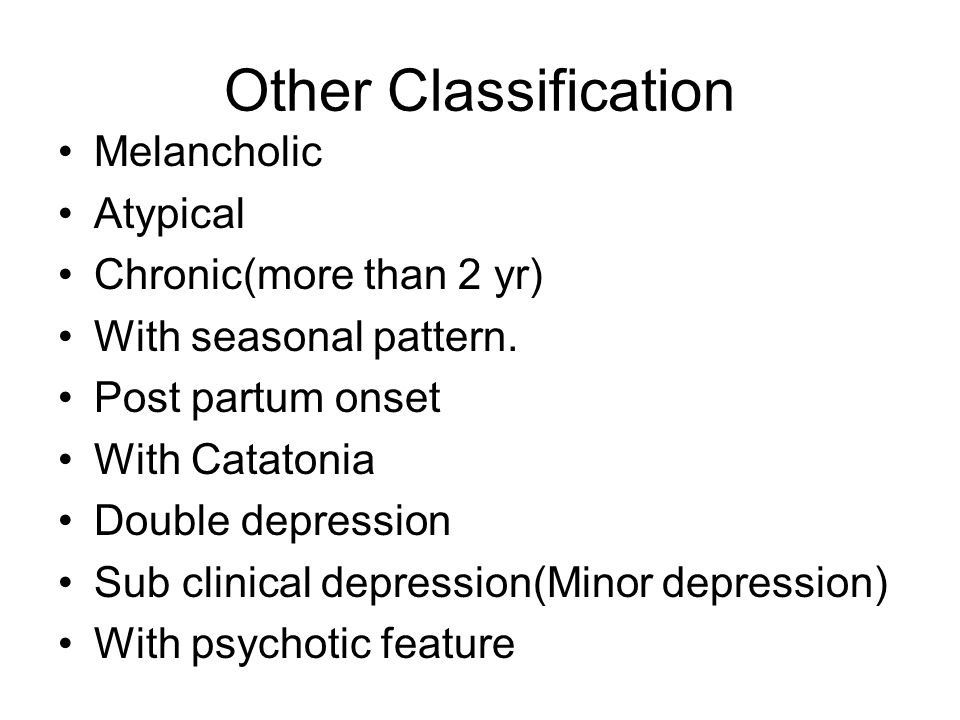 Other Classification Melancholic Atypical Chronic(more than 2 yr)