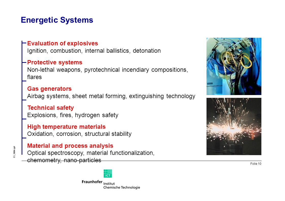 Energetic Systems Evaluation of explosives Ignition, combustion, internal ballistics, detonation.