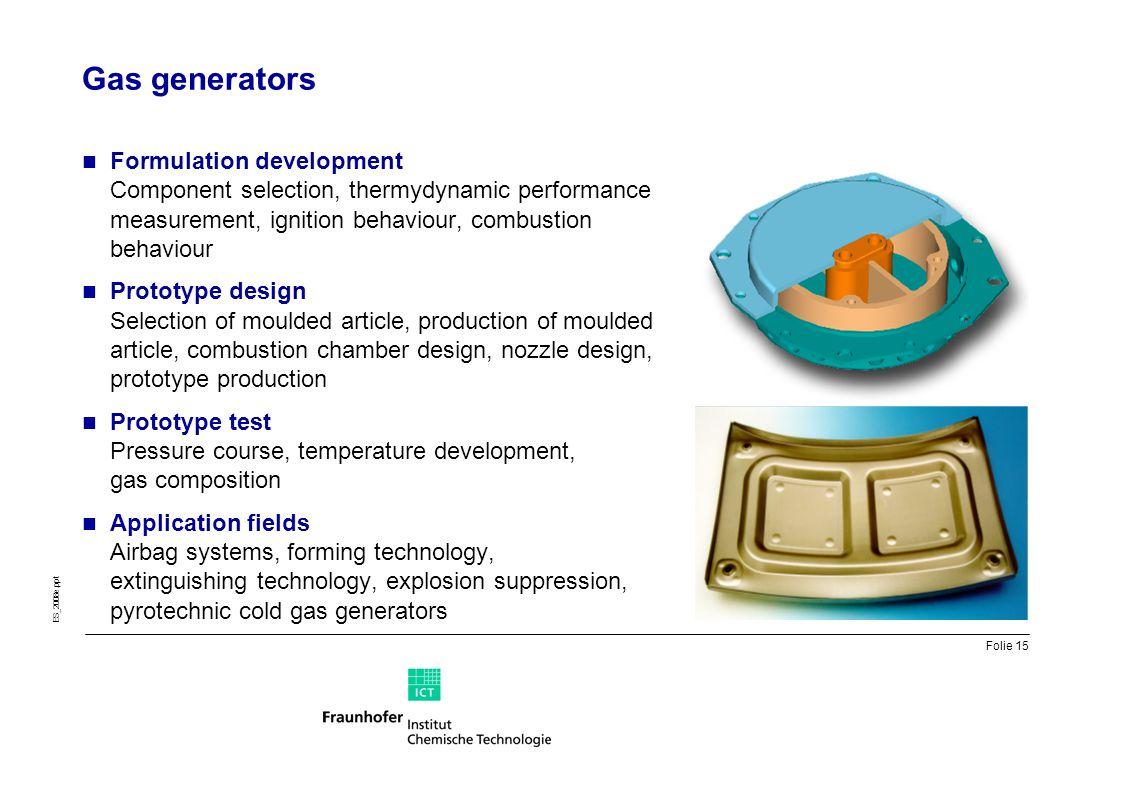 Gas generators Formulation development Component selection, thermydynamic performance measurement, ignition behaviour, combustion behaviour.