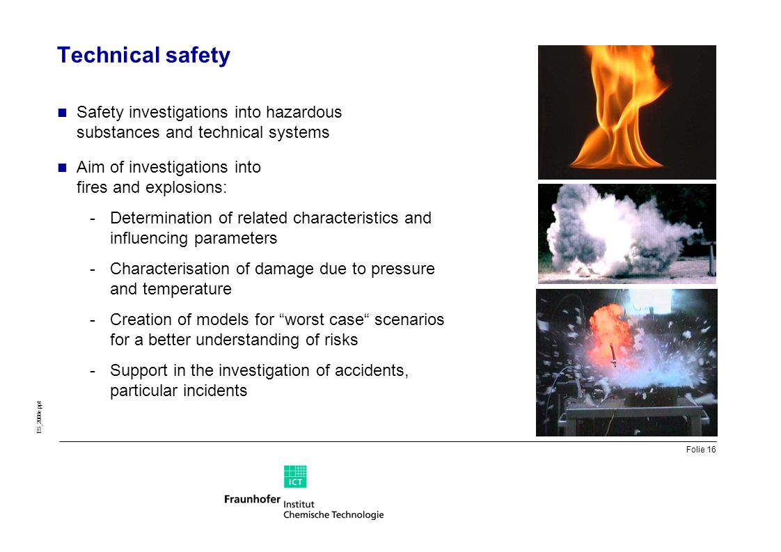 Technical safety Safety investigations into hazardous substances and technical systems. Aim of investigations into fires and explosions: