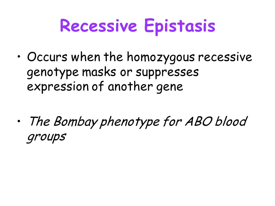 Recessive Epistasis Occurs when the homozygous recessive genotype masks or suppresses expression of another gene.
