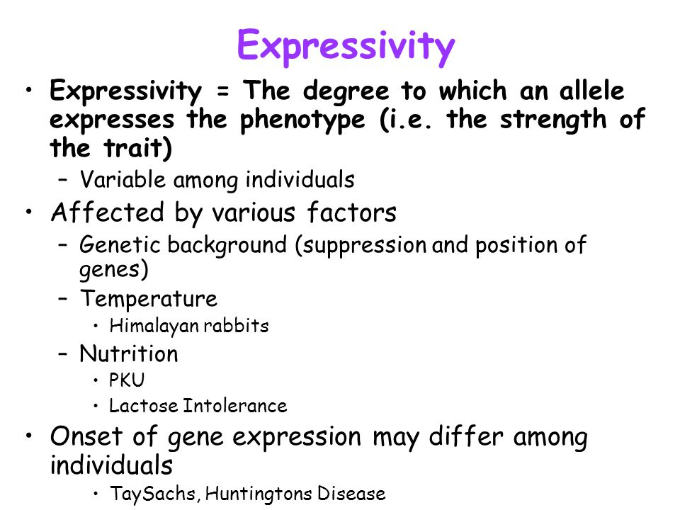 Expressivity Expressivity = The degree to which an allele expresses the phenotype (i.e. the strength of the trait)
