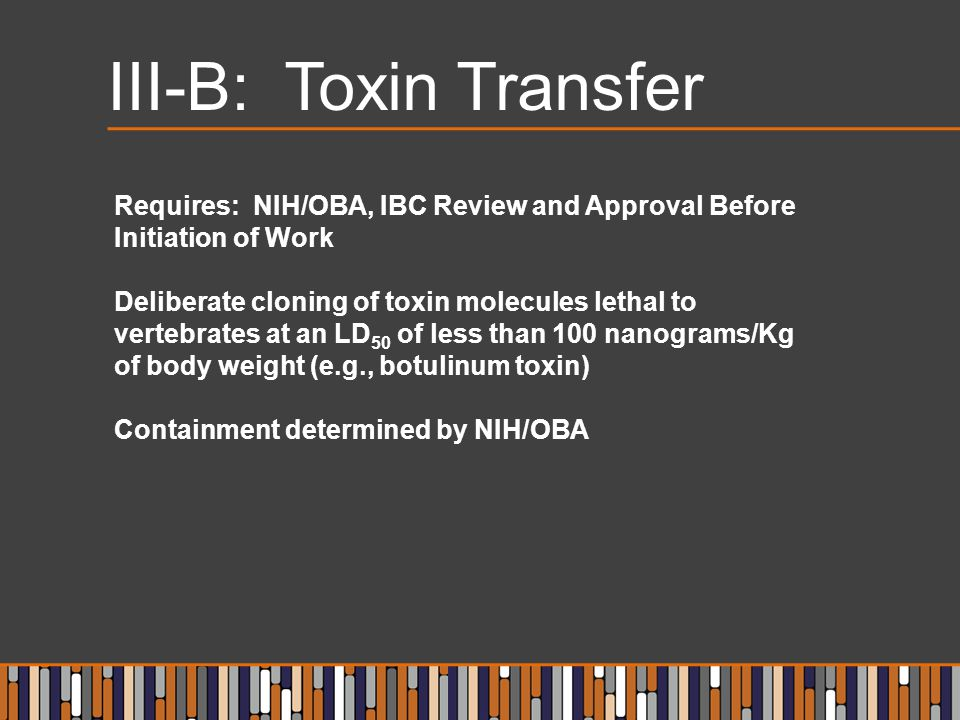 III-B: Toxin Transfer Requires: NIH/OBA, IBC Review and Approval Before Initiation of Work.