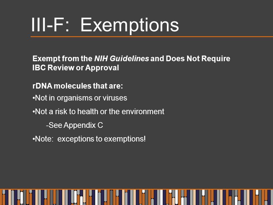 III-F: Exemptions Exempt from the NIH Guidelines and Does Not Require IBC Review or Approval. rDNA molecules that are: