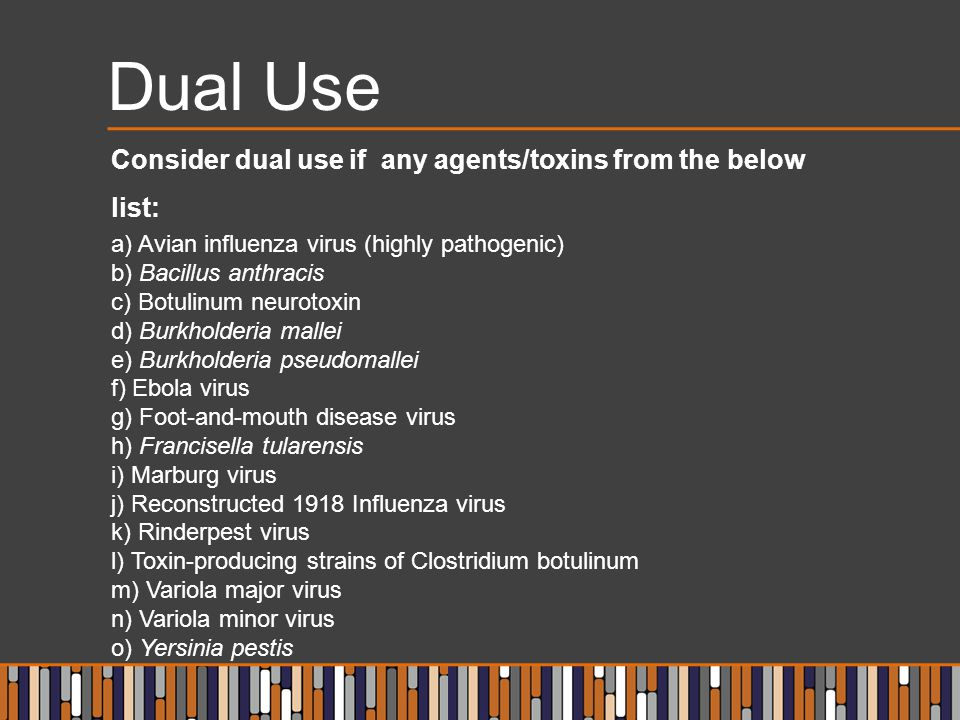 Dual Use Consider dual use if any agents/toxins from the below list: