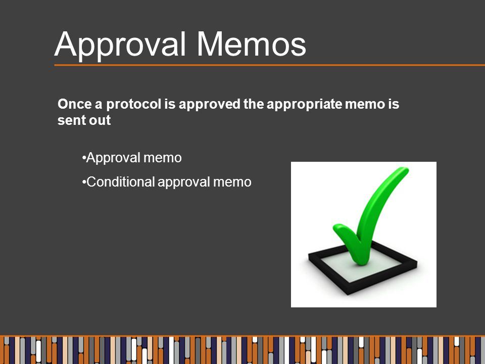 Approval Memos Once a protocol is approved the appropriate memo is sent out.