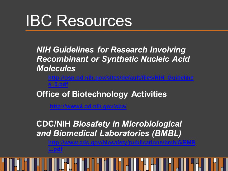 IBC Resources NIH Guidelines for Research Involving Recombinant or Synthetic Nucleic Acid Molecules.