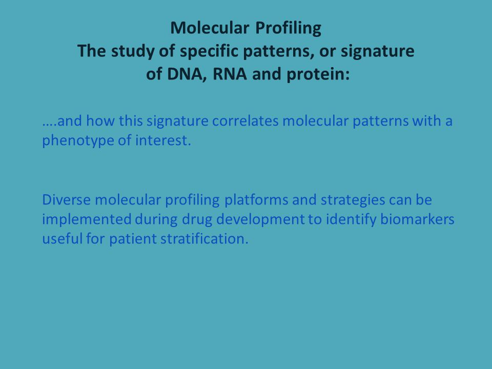 Molecular Profiling The study of specific patterns, or signature of DNA, RNA and protein:
