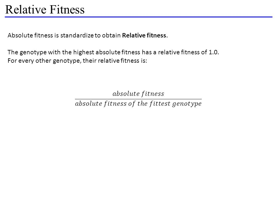 Relative Fitness Absolute fitness is standardize to obtain Relative fitness.