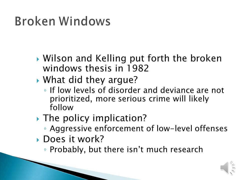 Broken Windows Wilson and Kelling put forth the broken windows thesis in 1982. What did they argue