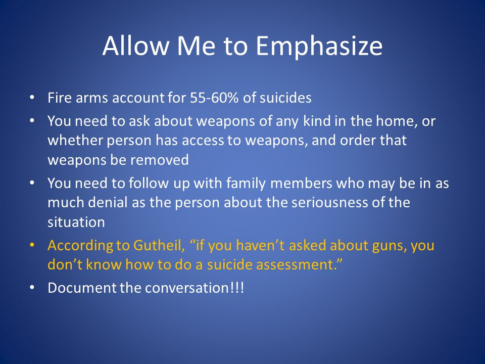 Allow Me to Emphasize Fire arms account for 55-60% of suicides