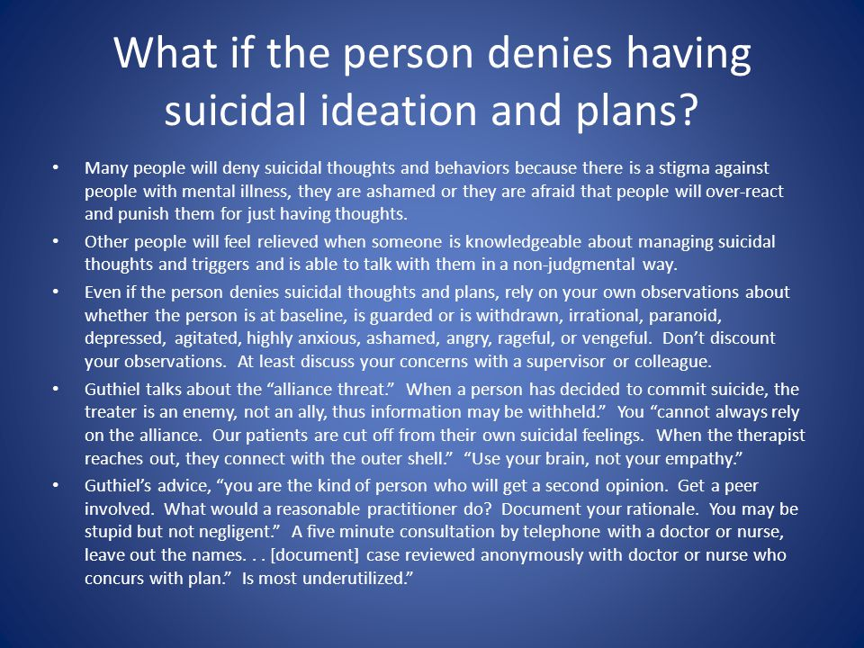 What if the person denies having suicidal ideation and plans