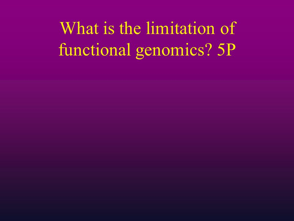 What is the limitation of functional genomics 5P