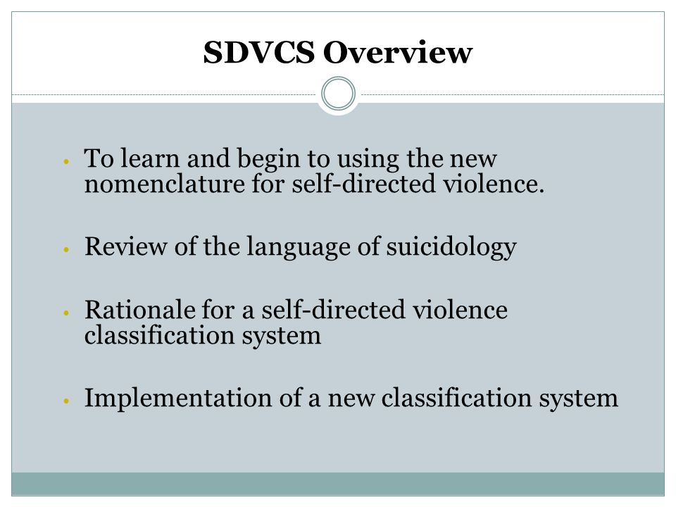 SDVCS Overview To learn and begin to using the new nomenclature for self-directed violence. Review of the language of suicidology.