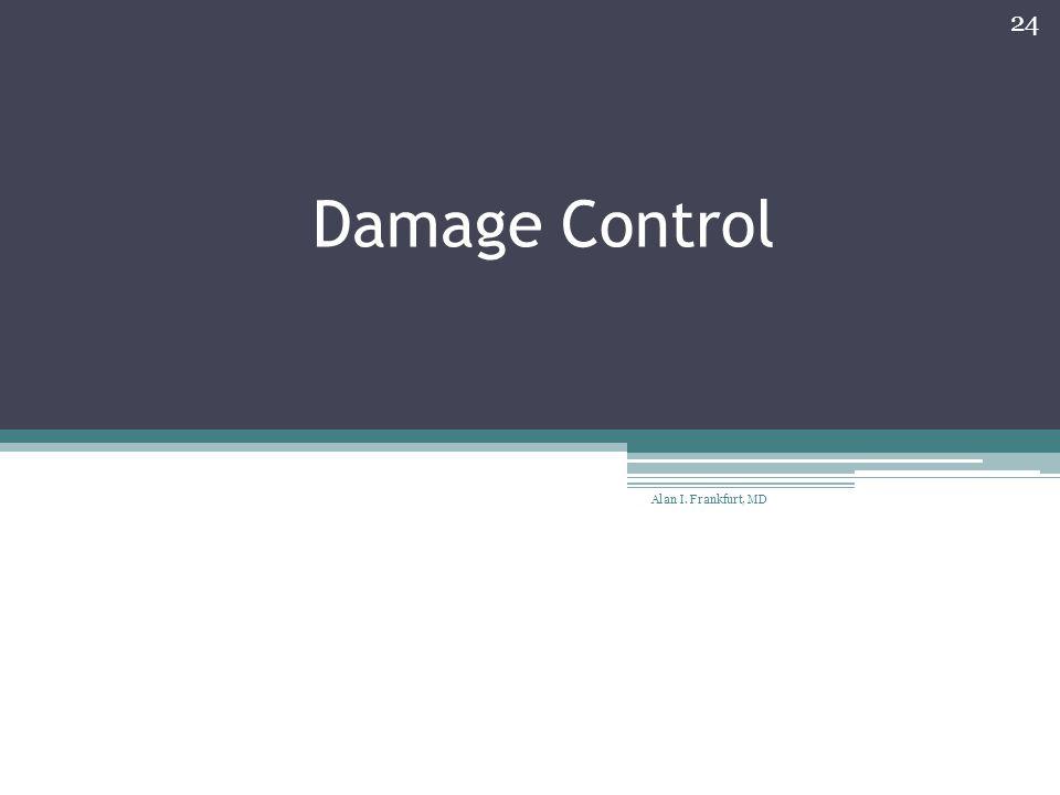 Damage Control Alan I. Frankfurt, MD