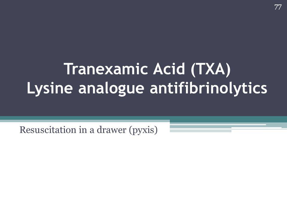 Tranexamic Acid (TXA) Lysine analogue antifibrinolytics