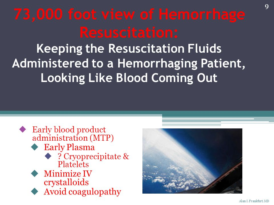 73,000 foot view of Hemorrhage Resuscitation: Keeping the Resuscitation Fluids Administered to a Hemorrhaging Patient, Looking Like Blood Coming Out