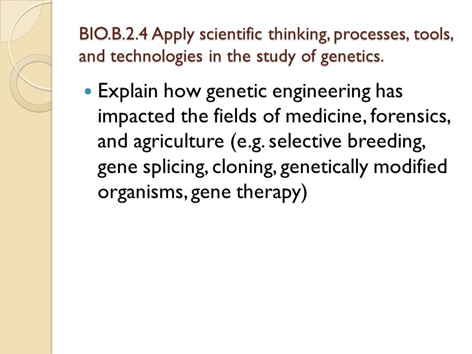 BIO.B.2.4 Apply scientific thinking, processes, tools, and technologies in the study of genetics.