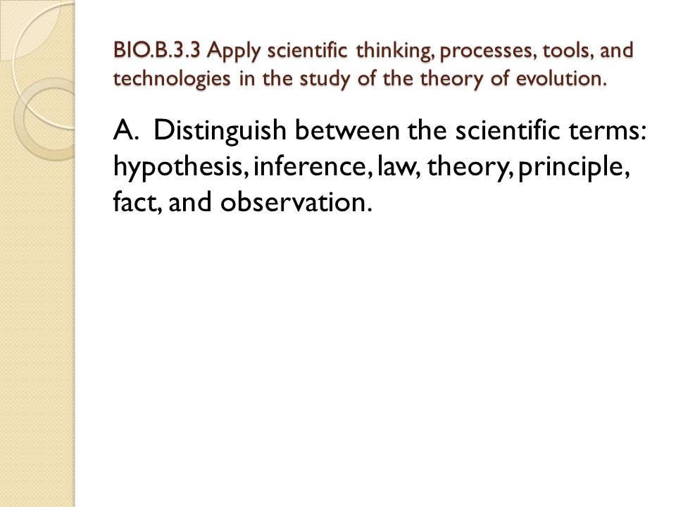 BIO.B.3.3 Apply scientific thinking, processes, tools, and technologies in the study of the theory of evolution.