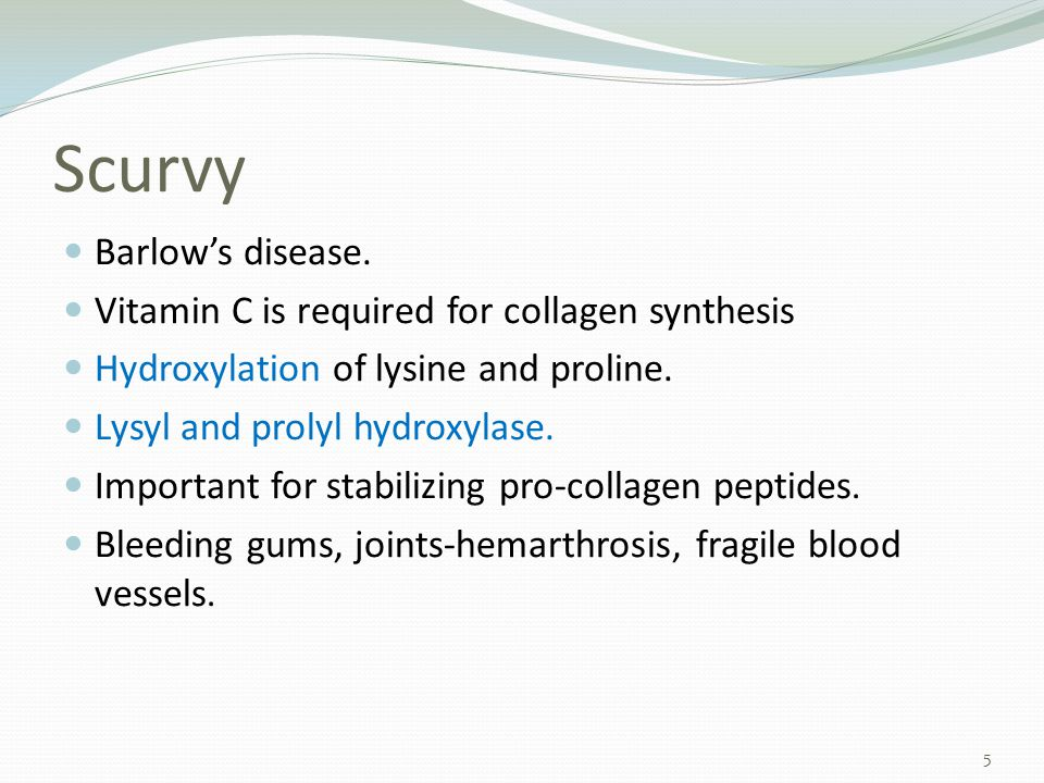 Scurvy Barlow's disease. Vitamin C is required for collagen synthesis