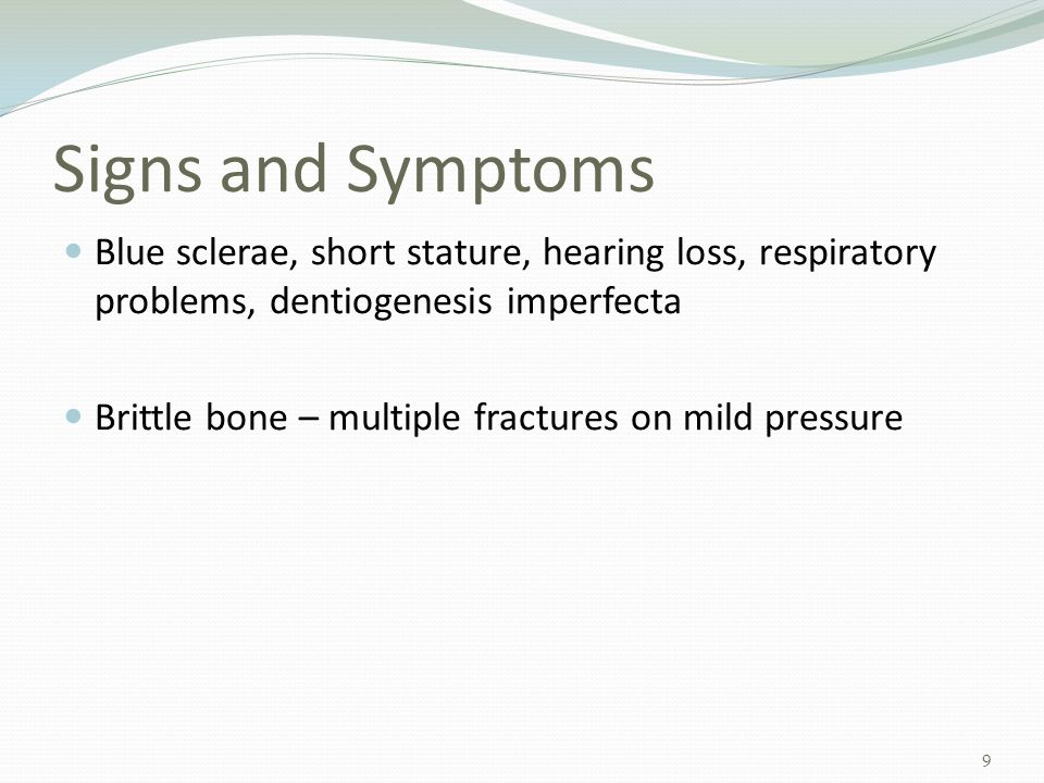 Signs and Symptoms Blue sclerae, short stature, hearing loss, respiratory problems, dentiogenesis imperfecta.