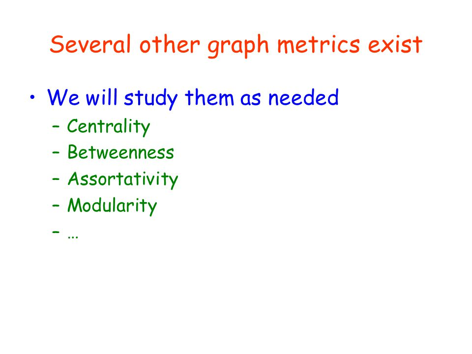 Several other graph metrics exist