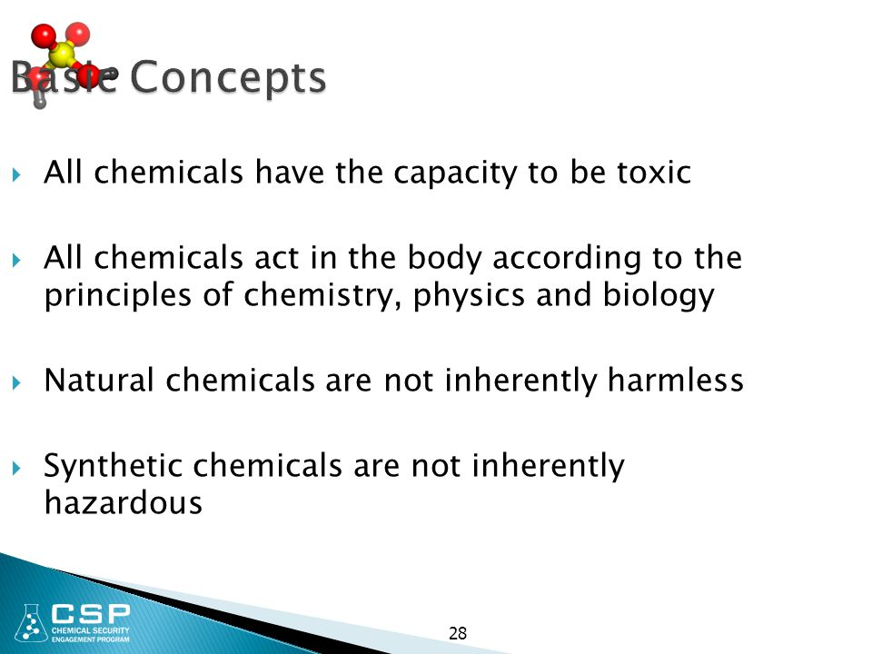 Basic Concepts All chemicals have the capacity to be toxic