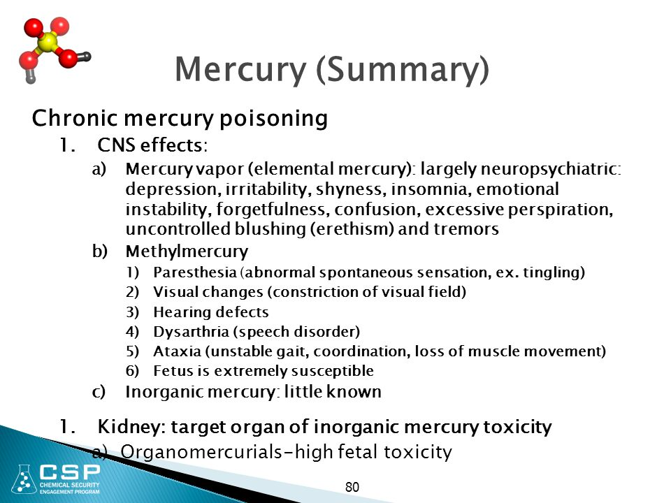 Mercury (Summary) Chronic mercury poisoning CNS effects: