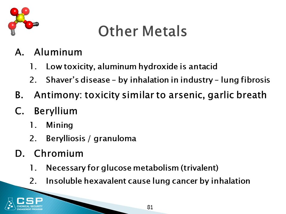 Other Metals Aluminum. Low toxicity, aluminum hydroxide is antacid. Shaver's disease – by inhalation in industry – lung fibrosis.