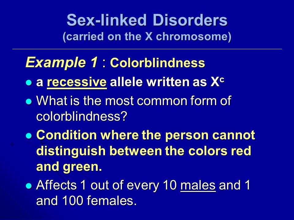 Sex-linked Disorders (carried on the X chromosome)