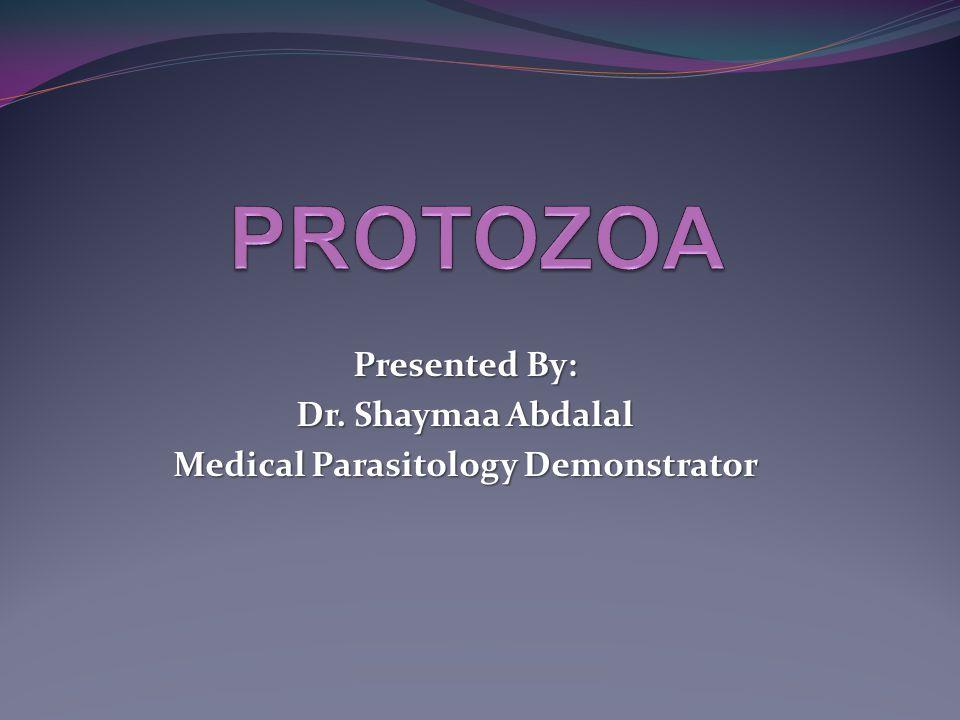 Presented By: Dr. Shaymaa Abdalal Medical Parasitology Demonstrator