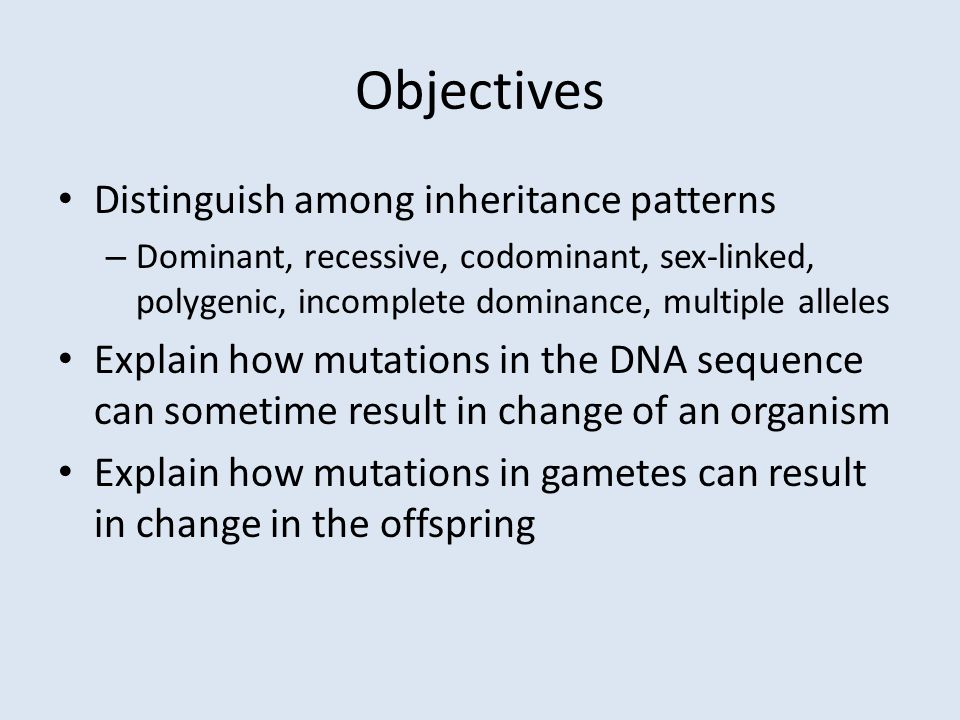 Objectives Distinguish among inheritance patterns