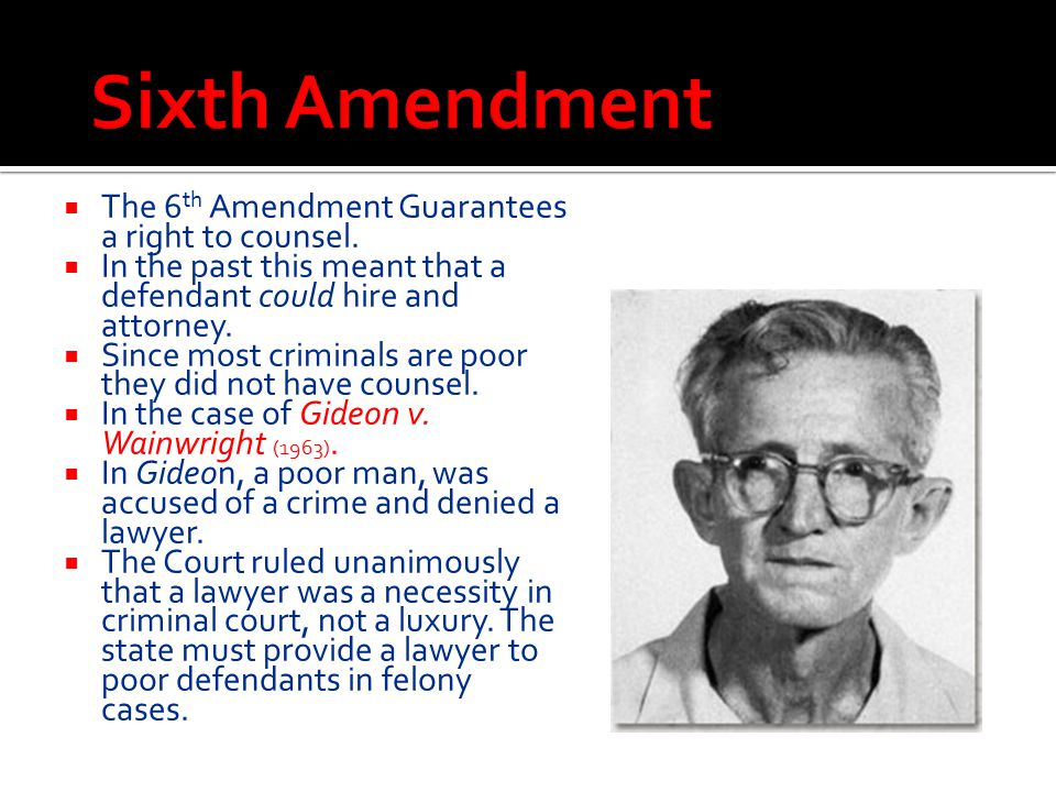 Sixth Amendment The 6th Amendment Guarantees a right to counsel.