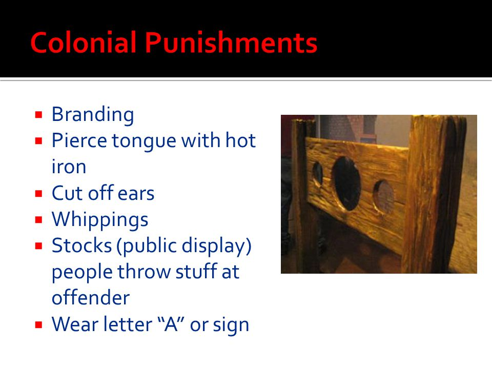 Colonial Punishments Branding Pierce tongue with hot iron Cut off ears