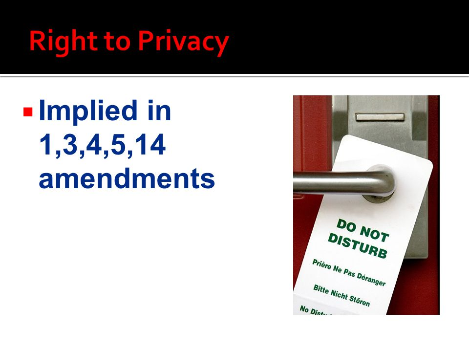 Right to Privacy Implied in 1,3,4,5,14 amendments