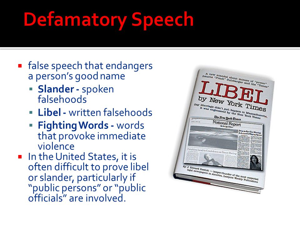 Defamatory Speech false speech that endangers a person's good name