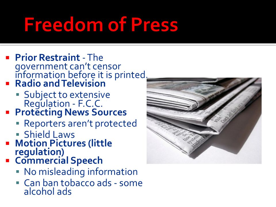 Freedom of Press Prior Restraint - The government can't censor information before it is printed. Radio and Television.
