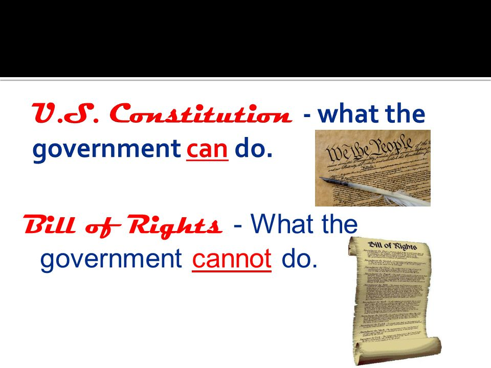 U.S. Constitution - what the government can do.