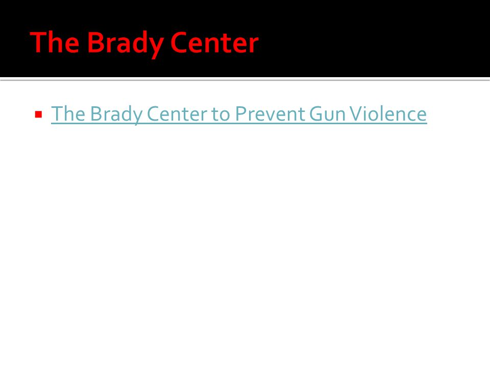The Brady Center The Brady Center to Prevent Gun Violence